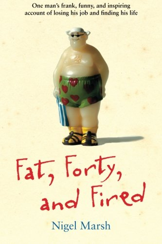 9781449423377: Fat, Forty, and Fired: One Man's Frank, Funny, and Inspiring Account of Losing His Job and Finding His Life