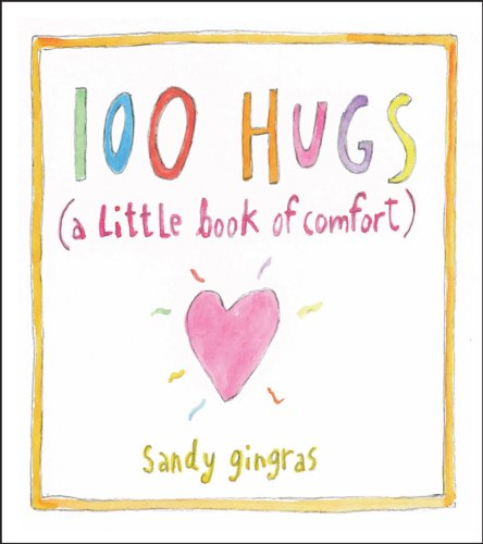 100 Hugs: A Little Book of Comfort (Hardcover): Sandy Gingras