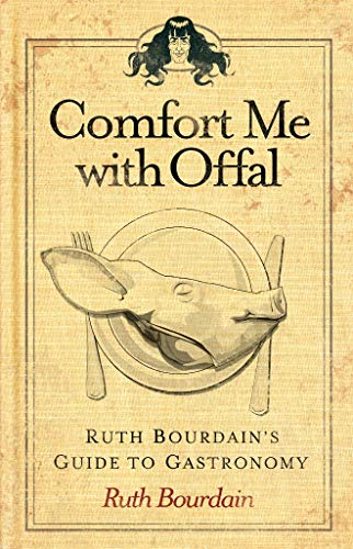 9781449427481: Comfort Me with Offal: Ruth Bourdain's Guide to Gastronomy