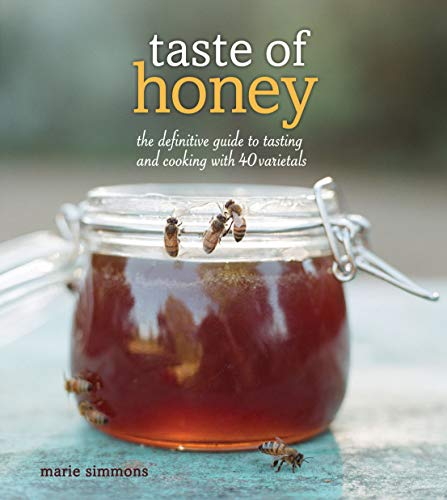 Taste of Honey: The Definitive Guide to Tasting and Cooking with 40 Varietals: Simmons, Marie