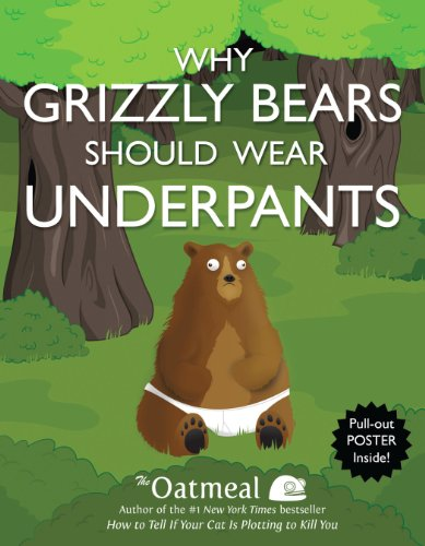 9781449427702: Why Grizzly Bears Should Wear Underpants (The Oatmeal)