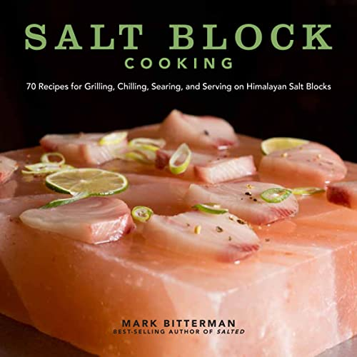 Salt Block Cooking: 70 Recipes for Grilling, Chilling, Searing, and Serving on Himalayan Salt Blo...