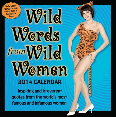 9781449431150: Wild Words from Wild Women 2014 Day-to-Day Calendar: Inspiring and irreverent quotes from the world's most famous and infamous women