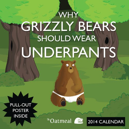 Why Grizzly Bears Should Wear Underpants 2014 Wall Calendar: The Oatmeal