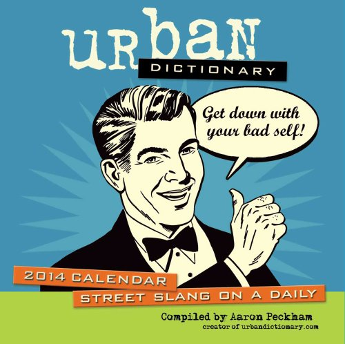 Urban Dictionary 2014 Day-to-Day Calendar: Street Slang on a Daily: Peckham, Aaron