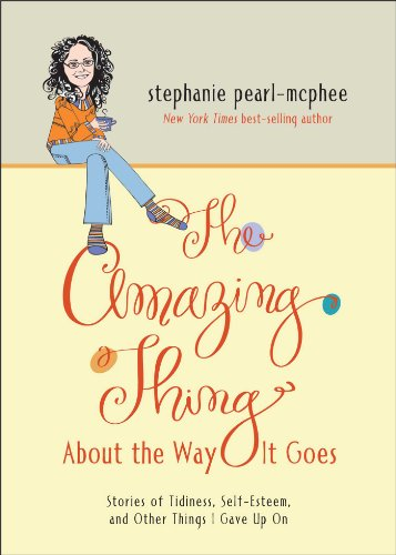 9781449437084: The Amazing Thing About the Way It Goes: Stories of Tidiness, Self-Esteem and Other Things I gave Up On