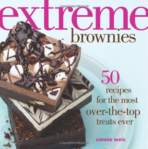 9781449450328: Extreme Brownies: 50 Recipes for the Most Over-the-Top Treats Ever