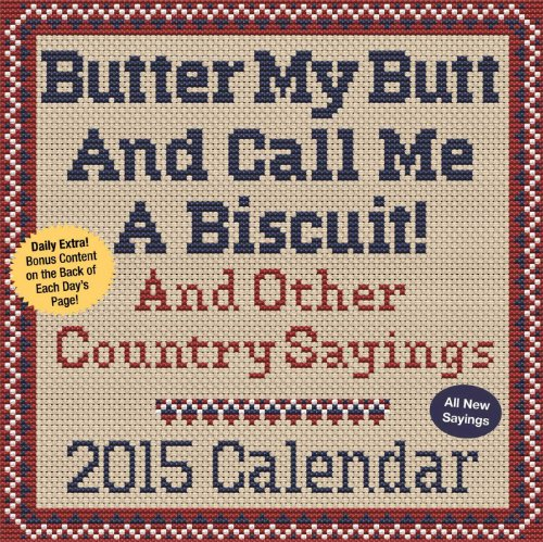 Butter My Butt And Call Me A Biscuit! 2015 Day-to-Day Calendar: And Other Country Sayings: Allan ...