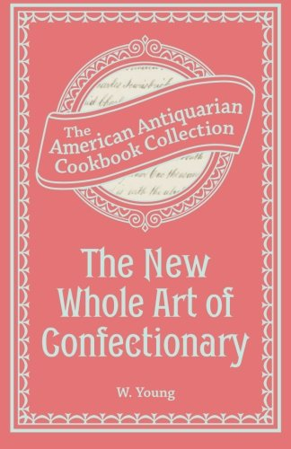 9781449453824: The New Whole Art of Confectionary: Sugar Boiling, Iceing, Candying, Jelly and Wine Making, &c.