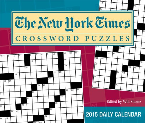 The New York Times Crossword Puzzles 2015 Day-to-Day Calendar: Edited by Will Shortz: The New York ...