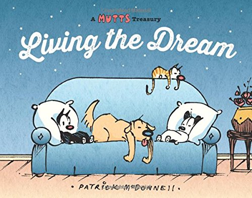 Living the Dream: A Mutts Treasury (Volume 23): McDonnell, Patrick