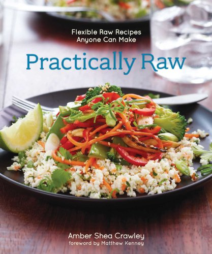 9781449460082: Practically Raw: Flexible Raw Recipes Anyone Can Make