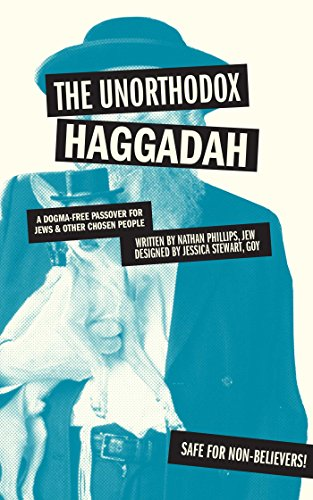 9781449460310: The Unorthodox Haggadah: A Dogma-free Passover for Jews and Other Chosen People