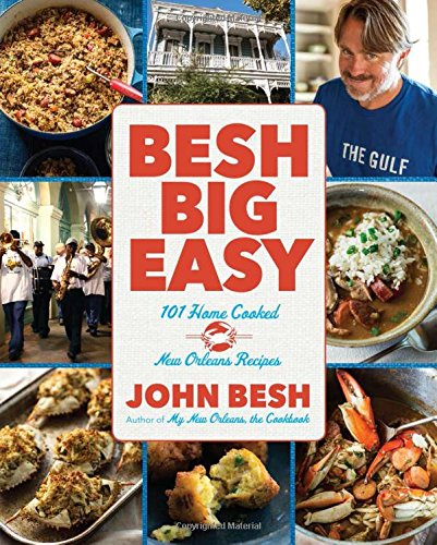 Besh Big Easy: 101 Home-Cooked New Orleans Recipes: Besh, John