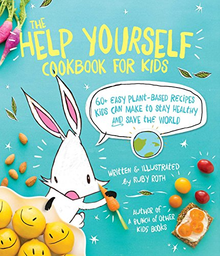 9781449471873: The Help Yourself Cookbook for Kids: 60 Easy Plant-Based Recipes Kids Can Make to Stay Healthy and Save the Earth