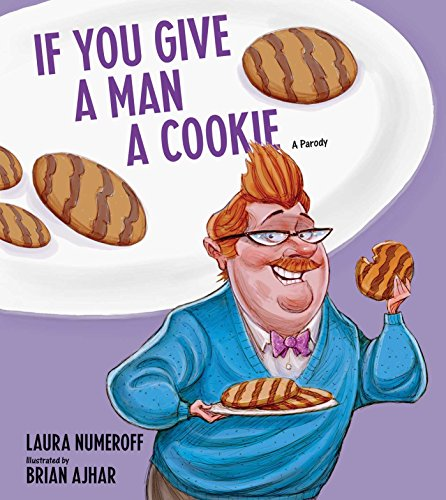 If You Give a Man a Cookie: A Parody (Hardback)
