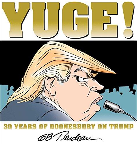 Yuge!: 30 Years of Doonesbury on Trump: Trudeau, G. B.