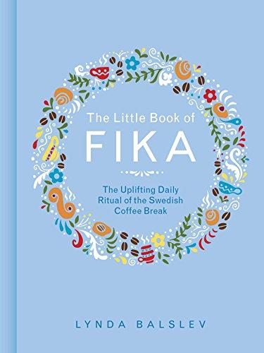 The Little Book of Fika: The Uplifting: Balslev, Lynda