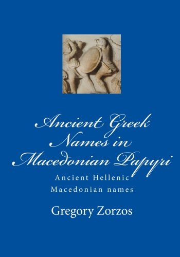 9781449501389: Ancient Greek Names in Macedonian Papyri: Ancient Hellenic Macedonian names