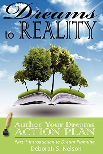 9781449502034: Dreams to Reality: Author Your Dreams Action Plan: Part 1-Introduction to Dream Planning