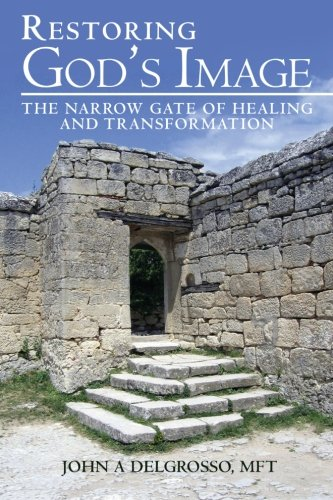 9781449502447: Restoring God's Image: The Narrow Gate of Healing and Transformation