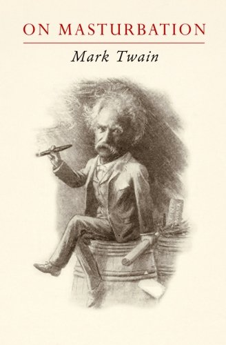 Mark Twain on Masturbation Some Thoughts on the Science of Onanism
