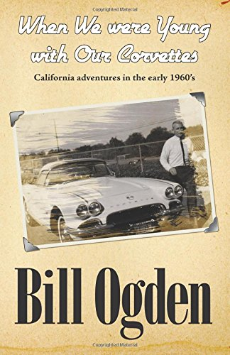 9781449504151: When We Were Young With Our Corvettes: California adventures in the early 1960s (Color Edition)