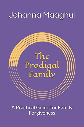 9781449504243: The Prodigal Family: A Practical Guide for Family Forgiveness
