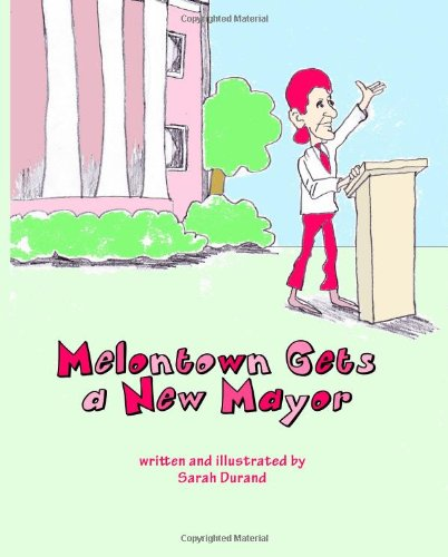 9781449505875: Melontown Gets a New Mayor: A Children's Book of Traditional American Values