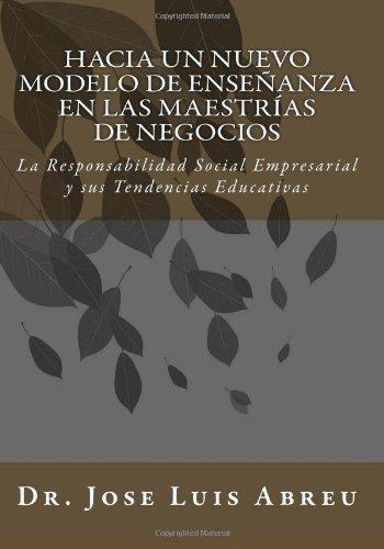 9781449507046: Hacia un Nuevo Modelo de Enseñanza en las Maestrías de Negocios: La Responsabilidad Social Empresarial y sus Tendencias Educativas (Spanish Edition)