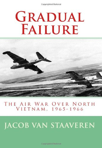 9781449510145: Gradual Failure: The Air War Over North Vietnam, 1965-1966