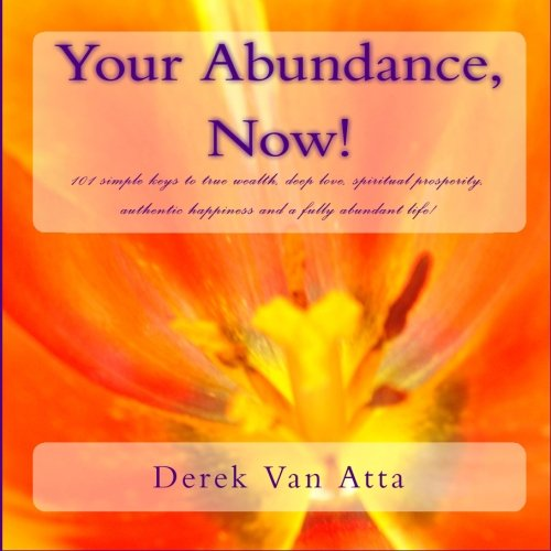 9781449512200: Your Abundance, Now!: 101 Simple keys to true wealth, spiritual prosperity, deep love, and a fully abundant life!