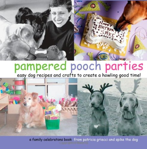 9781449512880: Pampered Pooch Parties: Easy Dog Recipes and Crafts To Create A Howling Good Time