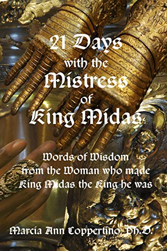21 Days With The Mistress Of King Midas - Marcia Ann Coppertino Ph. D.