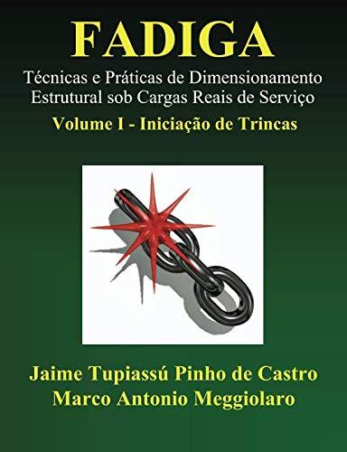 9781449514693: 1: Fadiga - Técnicas e Práticas de Dimensionamento Estrutural sob Cargas Reais de Serviço: Volume I - Iniciação de Trincas (Portuguese Edition)