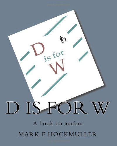 9781449515683: D is for W: A book on autism
