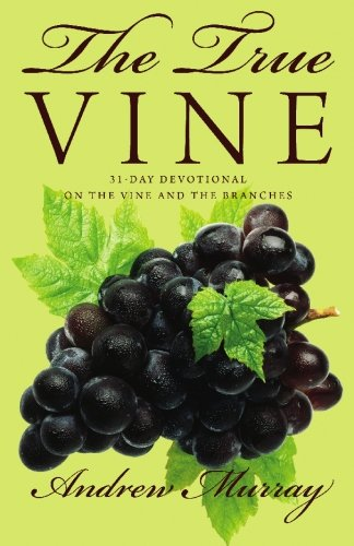 The True Vine: 31-Day Devotional on the Vine and the Branches (9781449518882) by Murray, Andrew