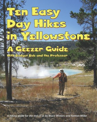 9781449519100: Ten Easy Day Hikes in Yellowstone: A Geezer Guide with Badger Bob and the Professor