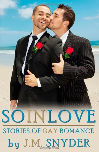 So In Love: Stories of Gay Romance: J. M. Snyder