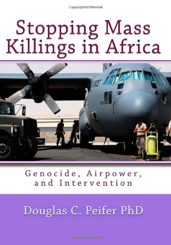 9781449522520: Stopping Mass Killings in Africa: Genocide, Airpower, and Intervention