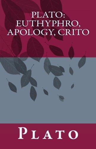 Plato: Euthyphro, Apology, Crito: Plato