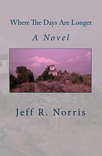 Where The Days Are Longer: A Novel: Jeff R Norris