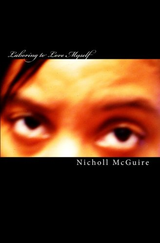 9781449526818: Laboring to Love Myself