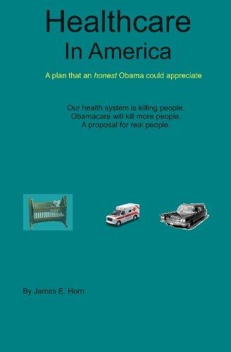 9781449528362: Healthcare In America: A Plan That An Honest Obama Could Appreciate