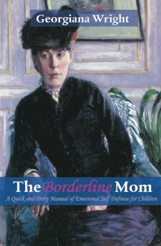 9781449531638: Borderline Mom: A Quick & Dirty Manual of Emotional Self Defense for Children