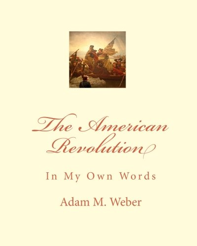9781449531782: The American Revolution: In My Own Words