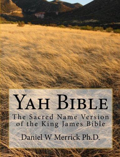 Yah Bible: Merrick Ph.D., Daniel W
