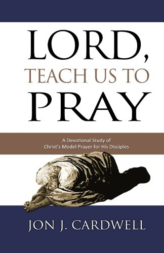 9781449537111: Lord, Teach Us to Pray: a devotional study of Christ's model prayer for His disciples