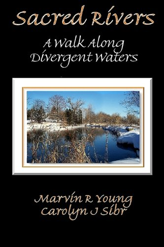 Sacred Rivers: A Walk Along Divergent Waters: Marvin R Young Carolyn J Sibr