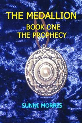 The Medallion: Book One - The Prophecy: Sunni Morris